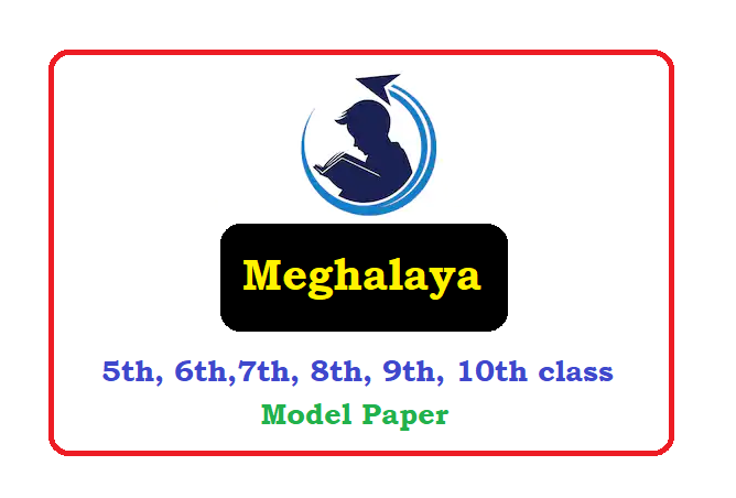 Meghalaya 5th, 6th,7th, 8th, 9th, 10th Class Question Paper 2021