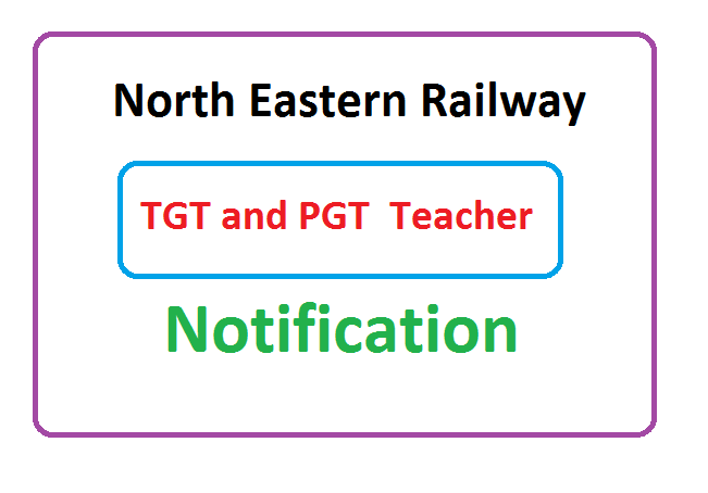 RRB NER PRT, TGT and PGT  Teacher Recruitment 2019,RRB NER PRT, TGT and PGT  Teacher notification 2019